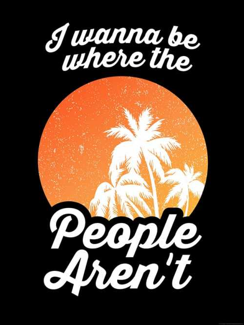 Wanna Be Where The People Aren't